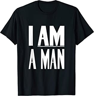 i am a man t shirt