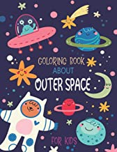 Coloring Book About Outer Space for Kids: Color Planets, Stars, The Solar System, Spaceships, Astronauts & Aliens | Boys & Girls, Ages 4 - 8, 8-12 ( my best toddler coloring book space )