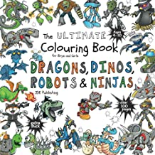 The Ultimate Colouring Book for Boys & Girls - Dragons Dinos Robots Ninjas: Fantasy for Children Ages 4 5 6 7 8 9 10 - big...
