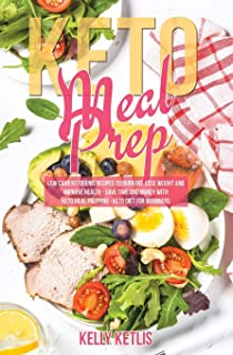 Keto Meal Prep: Low Carb Ketogenic Recipes to Burn Fat, Lose Weight and Improve Health - Save Time and Money with Keto Mea...