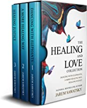 The Healing and Love Collection: Dancing with Elephants, A More Healing Way, Healing Justice (How to Die Smiling (Vol 1-3) Book 1) (English Edition)
