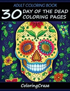 Adult Coloring Book: 30 Day Of The Dead Coloring Pages, Día De Los Muertos (Day Of The Dead Collection)
