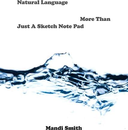Natural Language: More Than Just A Sketch Note Pad (English Edition)