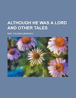 Although He Was a Lord and Other Tales