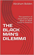 THE BLACK MAN'S DILEMMA: The question of social status and Black on Black Crime  in America