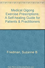Medical Qigong Exercise Prescriptions: A Self-healing Guide for Patients & Practitioners
