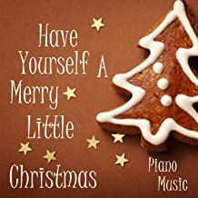 Have Yourself A Merry Little Christmas - Christmas Piano Music