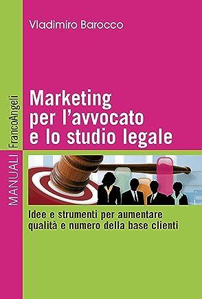 Marketing per lavvocato e lo studio legale. Idee e strumenti per aumentare qualità e numero della base clienti (Manuali Vol. 250)