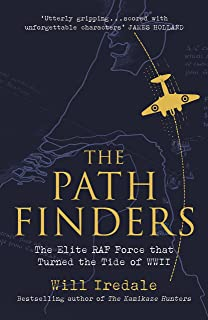 The Pathfinders: The Elite RAF Force that Turned the Tide of WWII