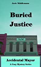 Buried Justice: A Cozy Mystery series (Accidental Mayor Book 2)
