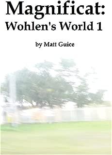 Magnificat: Wohlen's World 1