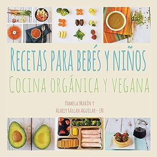Recetas para Bebés y Niños: Cocina Orgánica y Vegana (Spanish Edition)