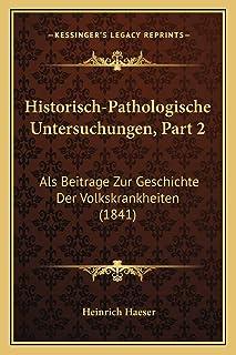 Historisch-Pathologische Untersuchungen, Part 2: Als Beitrage Zur Geschichte Der Volkskrankheiten (1841)