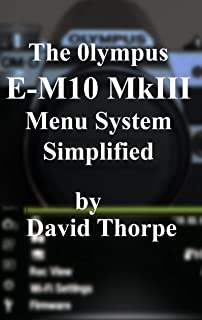 The Olympus E-M10 MkIII Menu System Simplified