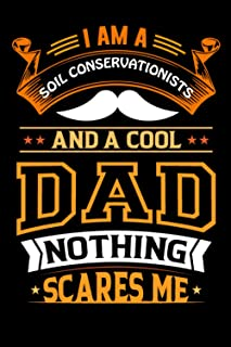 I Am A Soil Conservationists And A Cool Dad Nothing Scares Me: Inspirational Blank Lined Notebook For Soil Conservationist...
