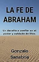 La fe de Abraham: Un desafío a confiar en el poder y cuidado de Dios (Spanish Edition)
