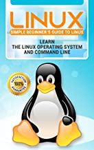 Linux: 2018 NEW Easy User Manual to Learn the Linux Operating System and Command Line by Yourself