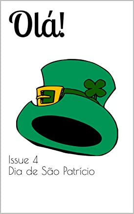 Olá! The bilingual magazine for Portuguese language learners: Issue 4 Dia de São Patrício (St Patrick's Day) (English Edition)