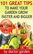 101 Organic Gardening For Beginners Tips You Wish You Knew-The Revolutionary Way to Grow More! Faster And Bigger-Discover all my secrets (doctor gardening books collection Book 2)