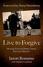 Live to Forgive: Moving Forward When Those We Love Hurt Us