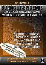 BURNOUT-Epidemie - Das Zerstörungsprogramm wird in der Kindheit angelegt: So programmieren Eltern ihre Kinder zum Scheitern und Ausbrennen im Erwachsenenalter (German Edition)
