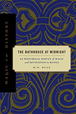 The Bathhouse at Midnight: An Historical Survey of Magic and Divination in Russia (Magic in History)