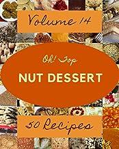 Oh! Top 50 Nut Dessert Recipes Volume 14: Discover Nut Dessert Cookbook NOW!