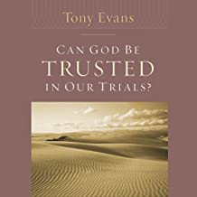 Can God Be Trusted in Our Trials?