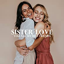 Sister Love – You Are My Best Friends
