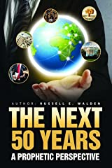 The Next 50 Years: A Prophetic Perspective Kindle Edition