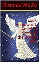 Look Homeward, Angel. A Story of the Buried Life.