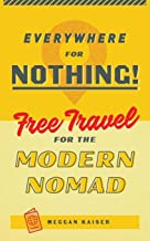 Everywhere for Nothing: Free Travel for the Modern Nomad