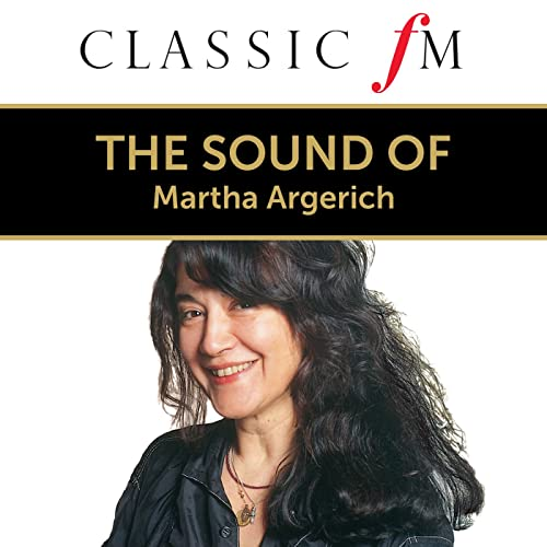 The Sound Of Martha Argerich (By Classic FM)
