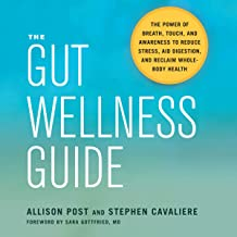 The Gut Wellness Guide: The Power of Breath, Touch, and Awareness to Reduce Stress, Aid Digestion, and Reclaim Whole-Body ...