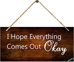 I Hope Everything Comes Out Okay Sign - Funny Bathroom Sign, Modern Farmhouse Home Decor Sign, Restroom Sign,Rustic Wood Sign