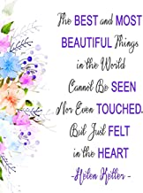 Helen Keller:The Best and Most Beautiful Things in the World Cannot Be Seen Nor Even Touched But Just Felt in the Heart: Cute Colorful Floral Notebook ... 148 Pages (74 sheets)  Wide Rule Journal