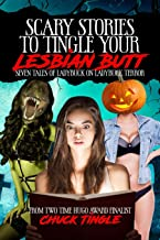 Scary Stories To Tingle Your Lesbian Butt: Seven Tales Of Ladybuck On Ladybuck Terror PDF
