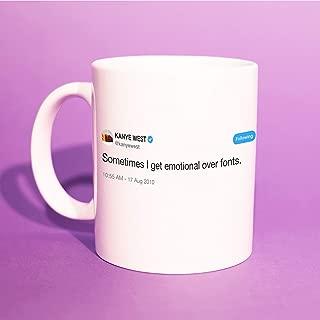 Kanye West39;Sometimes I Get Emotional Over Fonts.39; Tweet Mug (Kanye Meme, For Boyfriend, Kanye Gift, BFF Mugs, Last Minute Gifts) BB051
