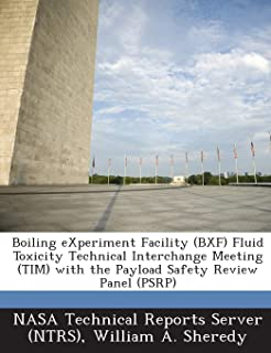 Boiling eXperiment Facility (BXF) Fluid Toxicity Technical Interchange Meeting (TIM) with the Payload Safety Review Panel ...