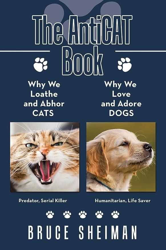 男やもめアトム手荷物The Anticat Book: Why We Loathe and Abhor Cats Why We Love and Adore Dogs