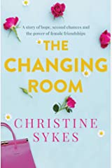 The Changing Room: A story of hope, second chances and the power of female friendship Kindle Edition