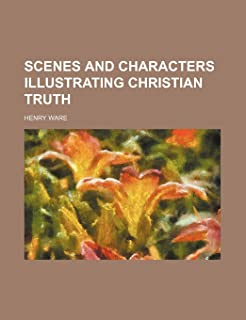 Scenes and Characters Illustrating Christian Truth (Volume 1)