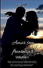 AMOR SEM FRONTEIRAS: VOLUME I (Portuguese Edition)