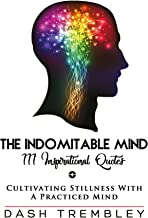 Mindfulness For Beginners: The Indomitable Mind: Book of 111 Inspirational Original Quotes To Heal Body, Mind, & Soul (Self Love + Practiced Mind 4)