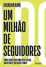 Um milhão de seguidores: como construir uma rede social impactante em pouco tempo (Portuguese Edition)