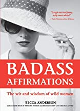 Badass Affirmations: The Wit and Wisdom of Wild Women (Inspirational Quotes and Daily Affirmations for Women) PDF