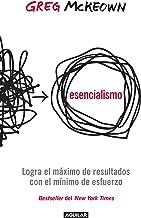 Esencialismo: Logra el máximo de resultados con el mínimo de esfuerzos (Spanish Edition)