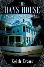 The Hays House: Ghosts Are People Too!