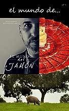 el mundo del jamón (el mundo de... nº 1) (Spanish Edition)