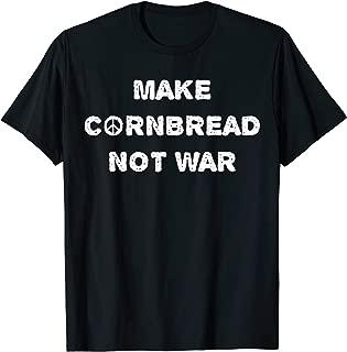 Make Cornbread Not War Peace Shirt
